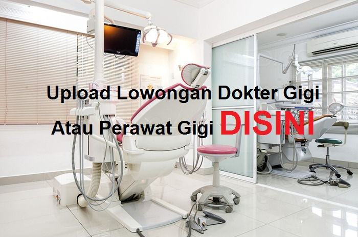 Upload Lowongan Dokter Gigi Atau Perawat Gigi Disini