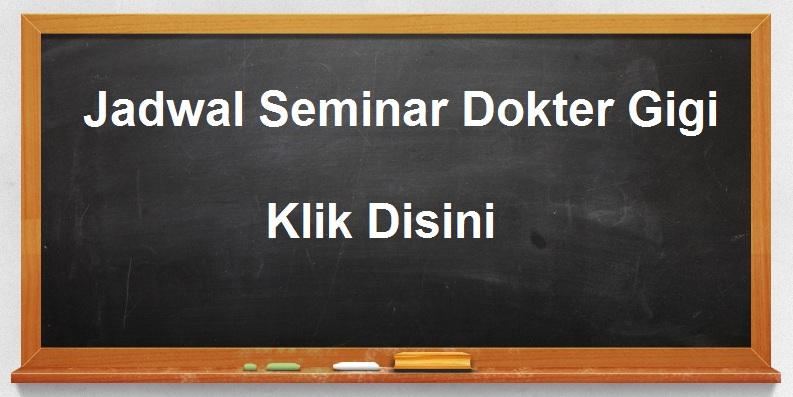Jadwal LENGKAP Seminar Dokter Gigi Maret 2020