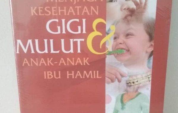 Buku Menjaga Kesehatan Gigi Dan Mulut Anak-Anak Ibu Hamil