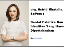 drg. Astrid Khatalia, SpPros : Dental Estetika Dan Identitas Yang Harus Dipertahankan